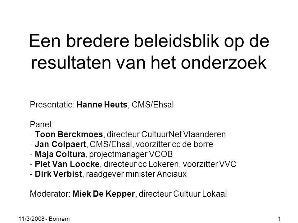 11/3/2008 - Bornem 1 Een bredere beleidsblik op de resultaten van het onderzoek Presentatie: Hanne Heuts, CMS/Ehsal Panel: - Toon Berckmoes, directeur