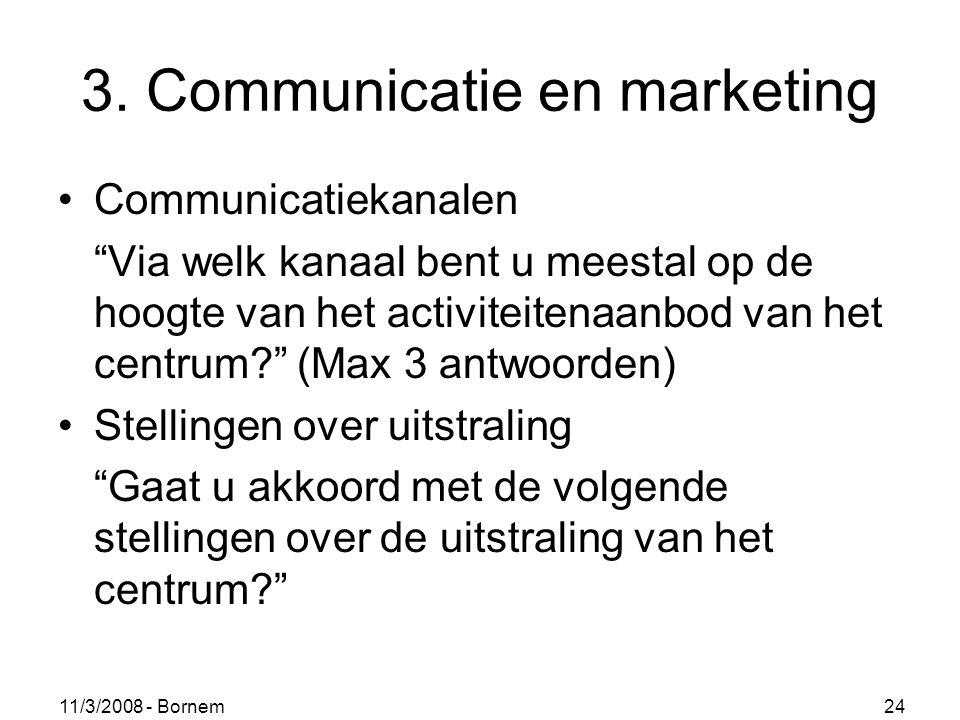 """11/3/2008 - Bornem 24 3. Communicatie en marketing Communicatiekanalen """"Via welk kanaal bent u meestal op de hoogte van het activiteitenaanbod van het"""