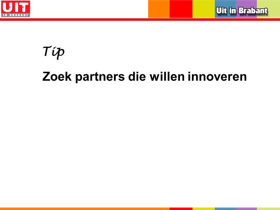 Zoek partners die willen innoveren Tip