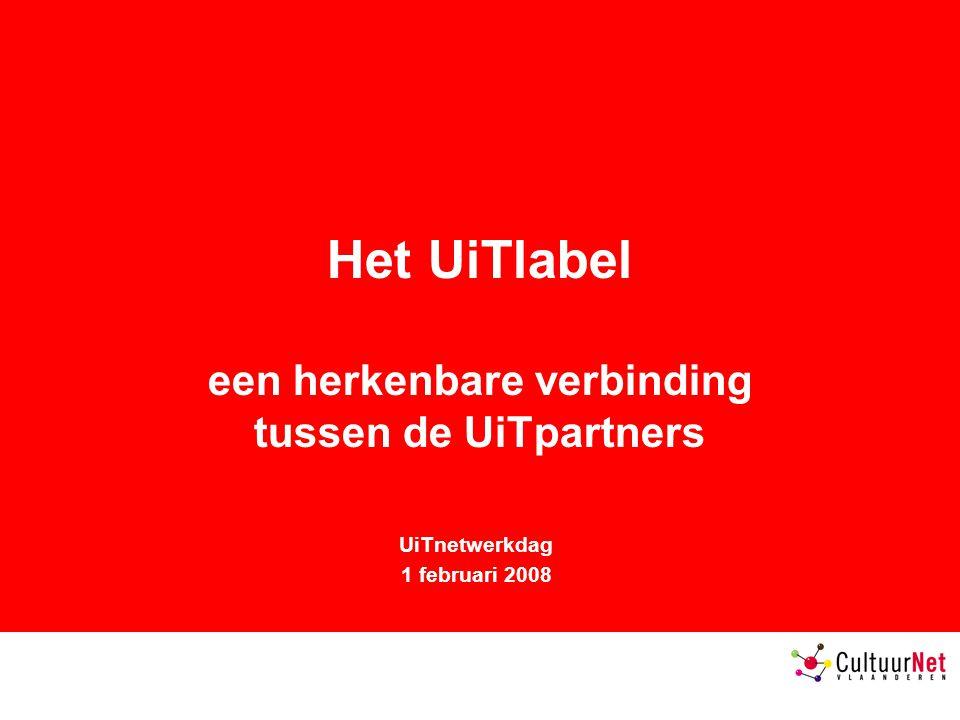 Het UiTlabel een herkenbare verbinding tussen de UiTpartners UiTnetwerkdag 1 februari 2008