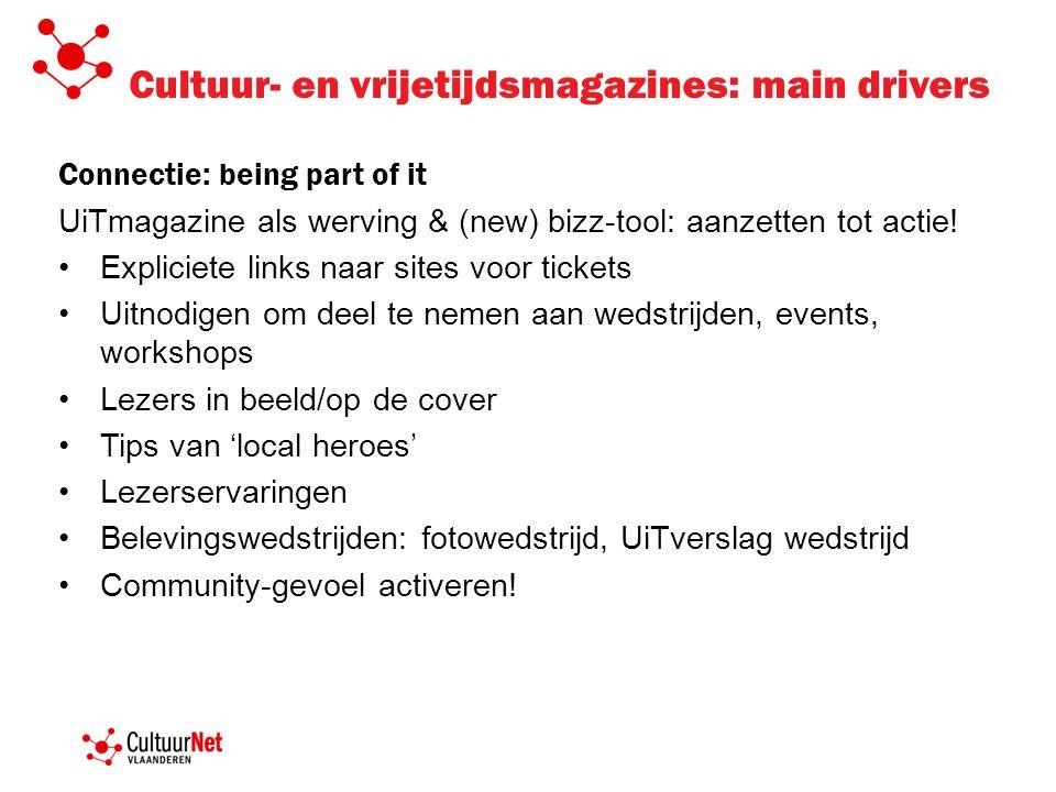 Cultuur- en vrijetijdsmagazines: main drivers Connectie: being part of it UiTmagazine als werving & (new) bizz-tool: aanzetten tot actie! Expliciete l