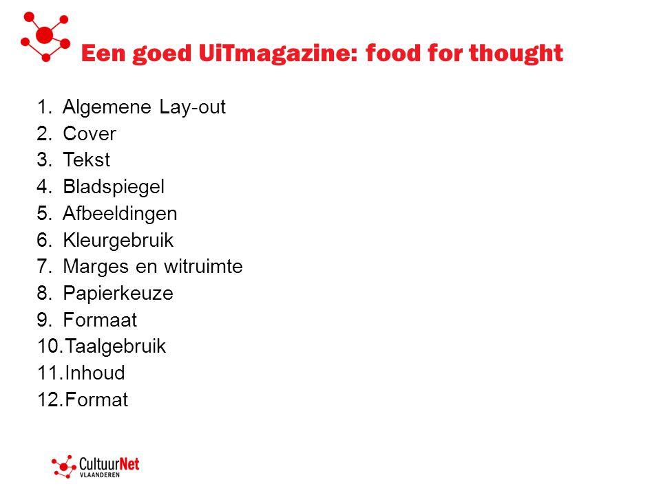 Een goed UiTmagazine: food for thought 1.Algemene Lay-out 2.Cover 3.Tekst 4.Bladspiegel 5.Afbeeldingen 6.Kleurgebruik 7.Marges en witruimte 8.Papierkeuze 9.Formaat 10.Taalgebruik 11.Inhoud 12.Format