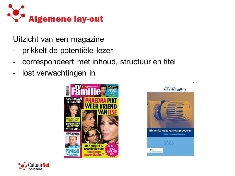 Algemene lay-out Uitzicht van een magazine -prikkelt de potentiële lezer -correspondeert met inhoud, structuur en titel -lost verwachtingen in
