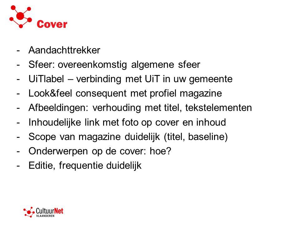 Cover -Aandachttrekker -Sfeer: overeenkomstig algemene sfeer -UiTlabel – verbinding met UiT in uw gemeente -Look&feel consequent met profiel magazine