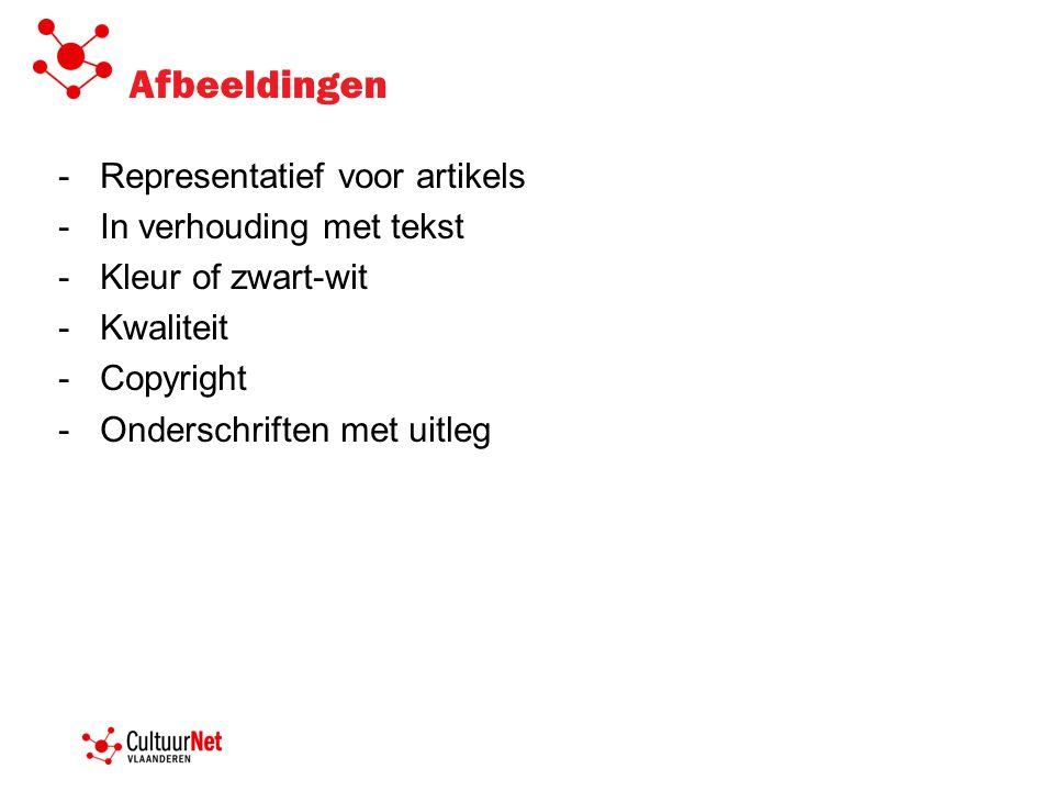 Afbeeldingen -Representatief voor artikels -In verhouding met tekst -Kleur of zwart-wit -Kwaliteit -Copyright -Onderschriften met uitleg