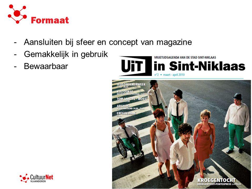Formaat -Aansluiten bij sfeer en concept van magazine -Gemakkelijk in gebruik -Bewaarbaar