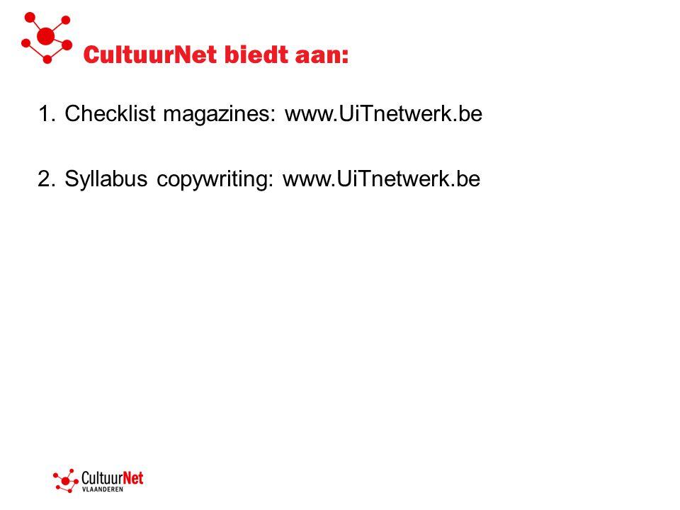 CultuurNet biedt aan: 1.Checklist magazines: www.UiTnetwerk.be 2.Syllabus copywriting: www.UiTnetwerk.be