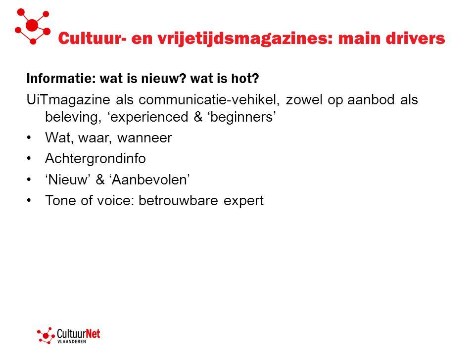 Cultuur- en vrijetijdsmagazines: main drivers Informatie: wat is nieuw? wat is hot? UiTmagazine als communicatie-vehikel, zowel op aanbod als beleving