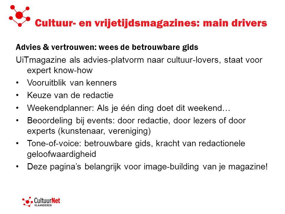 Cultuur- en vrijetijdsmagazines: main drivers Advies & vertrouwen: wees de betrouwbare gids UiTmagazine als advies-platvorm naar cultuur-lovers, staat