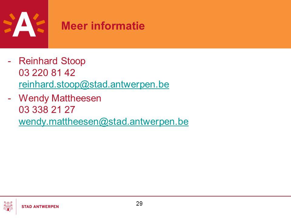 29 Meer informatie -Reinhard Stoop 03 220 81 42 reinhard.stoop@stad.antwerpen.be reinhard.stoop@stad.antwerpen.be -Wendy Mattheesen 03 338 21 27 wendy