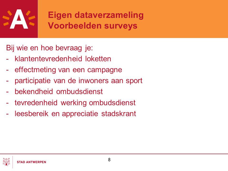 8 Eigen dataverzameling Voorbeelden surveys Bij wie en hoe bevraag je: -klantentevredenheid loketten -effectmeting van een campagne -participatie van