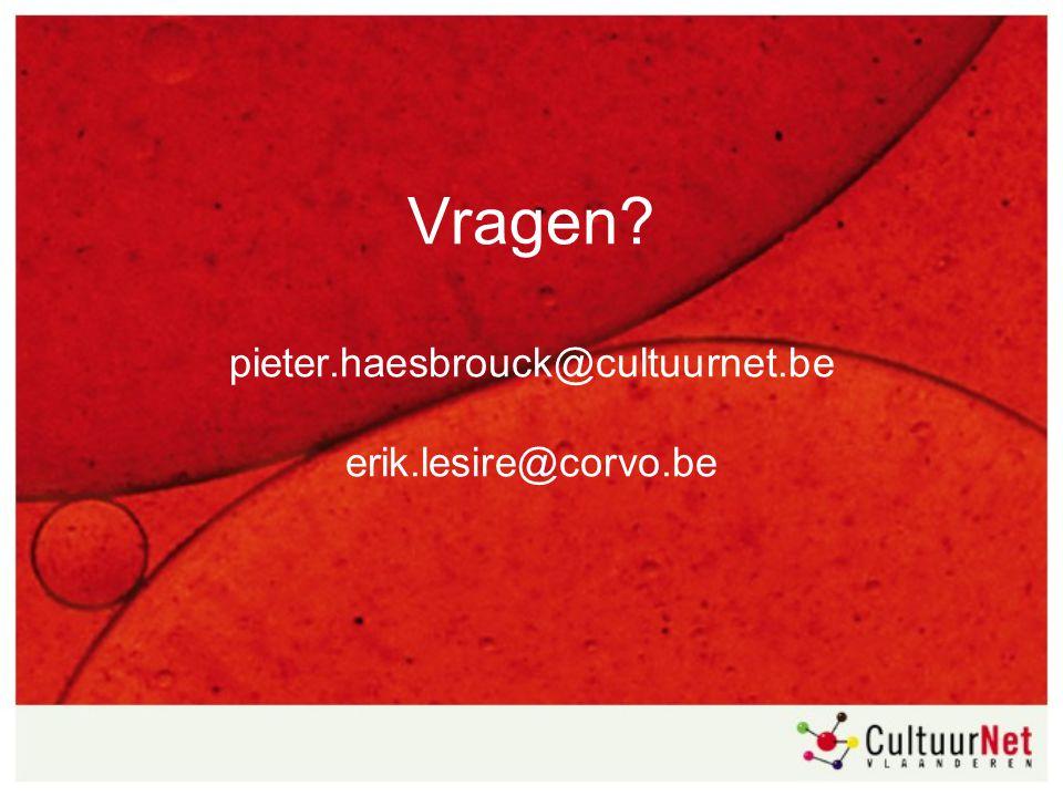 Vragen? pieter.haesbrouck@cultuurnet.be erik.lesire@corvo.be