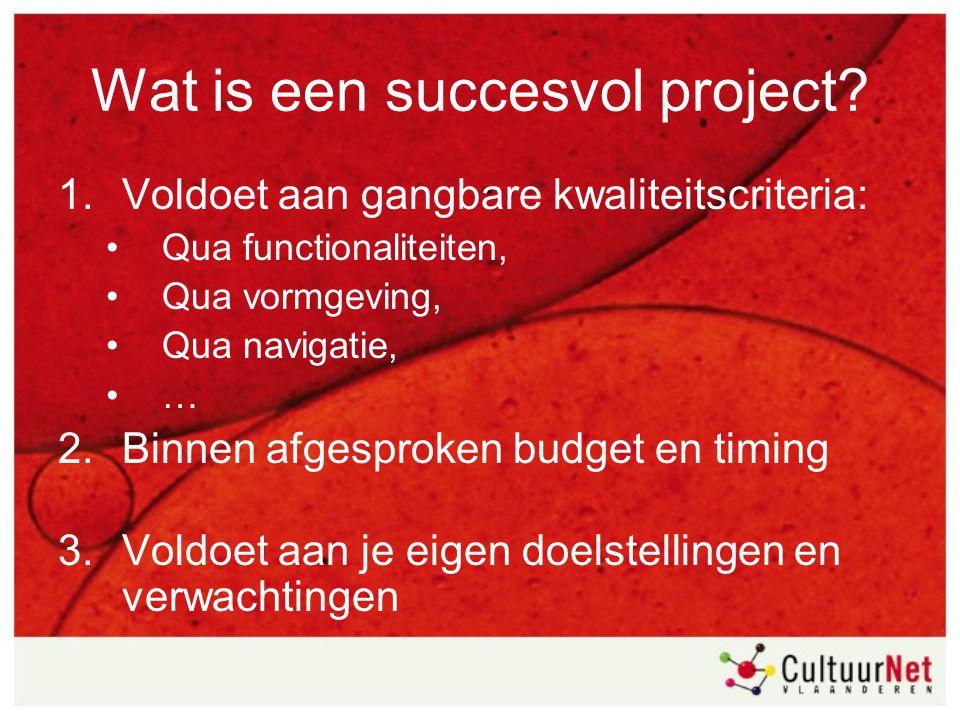 Wat is een succesvol project? 1.Voldoet aan gangbare kwaliteitscriteria: Qua functionaliteiten, Qua vormgeving, Qua navigatie, … 2.Binnen afgesproken