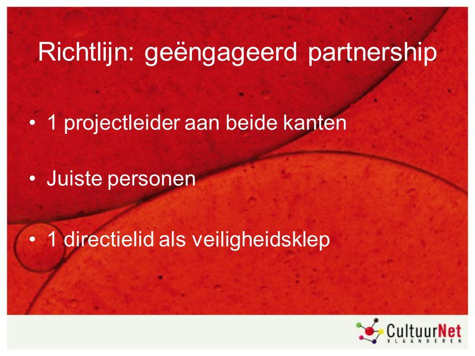 Richtlijn: geëngageerd partnership 1 projectleider aan beide kanten Juiste personen 1 directielid als veiligheidsklep