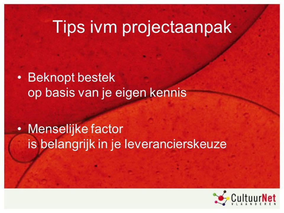Tips ivm projectaanpak Beknopt bestek op basis van je eigen kennis Menselijke factor is belangrijk in je leverancierskeuze