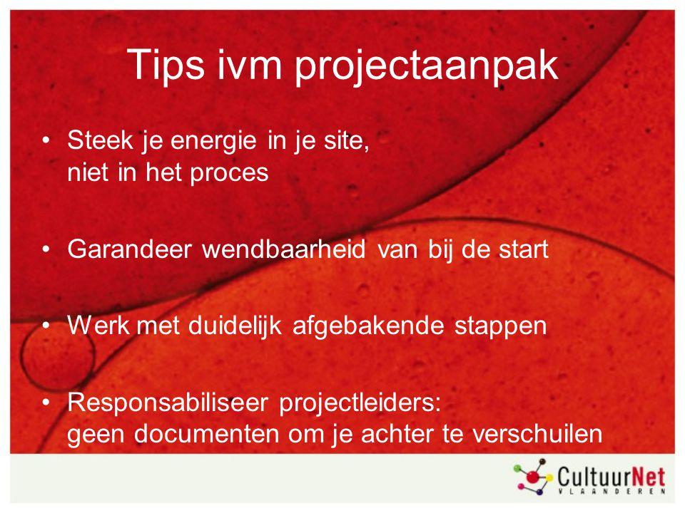 Tips ivm projectaanpak Steek je energie in je site, niet in het proces Garandeer wendbaarheid van bij de start Werk met duidelijk afgebakende stappen