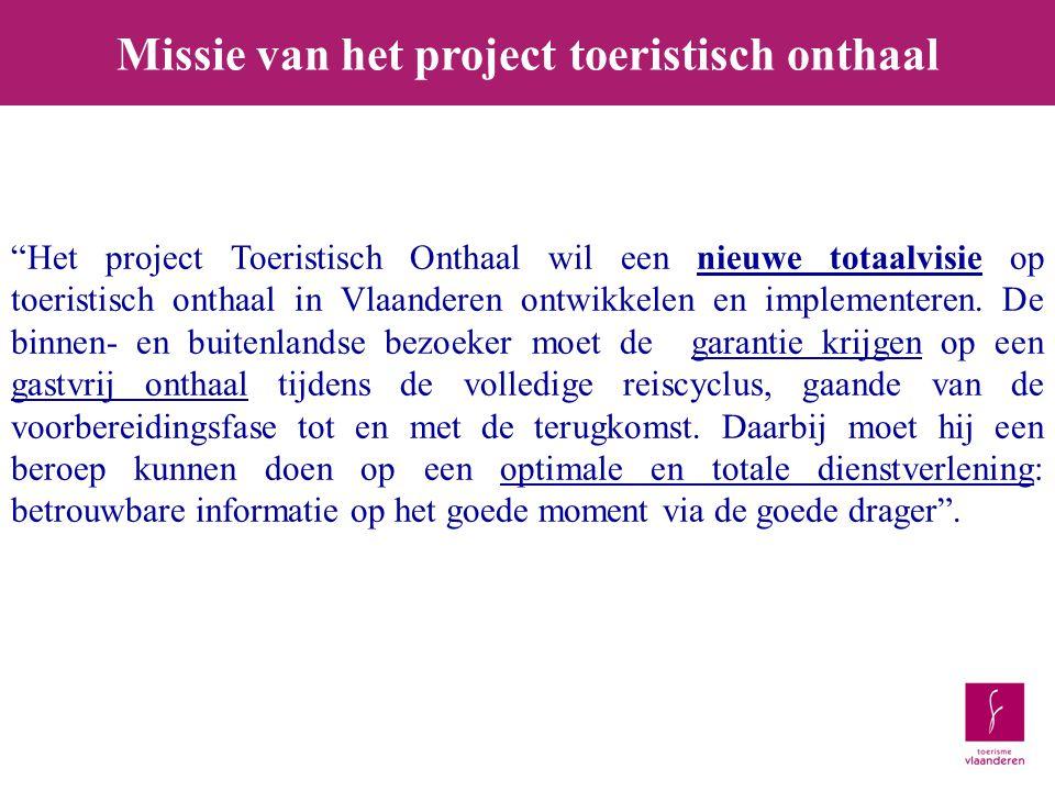 Missie van het project toeristisch onthaal Het project Toeristisch Onthaal wil een nieuwe totaalvisie op toeristisch onthaal in Vlaanderen ontwikkelen en implementeren.