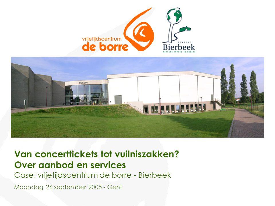 Van concerttickets tot vuilniszakken? Over aanbod en services Case: vrijetijdscentrum de borre - Bierbeek Maandag 26 september 2005 - Gent