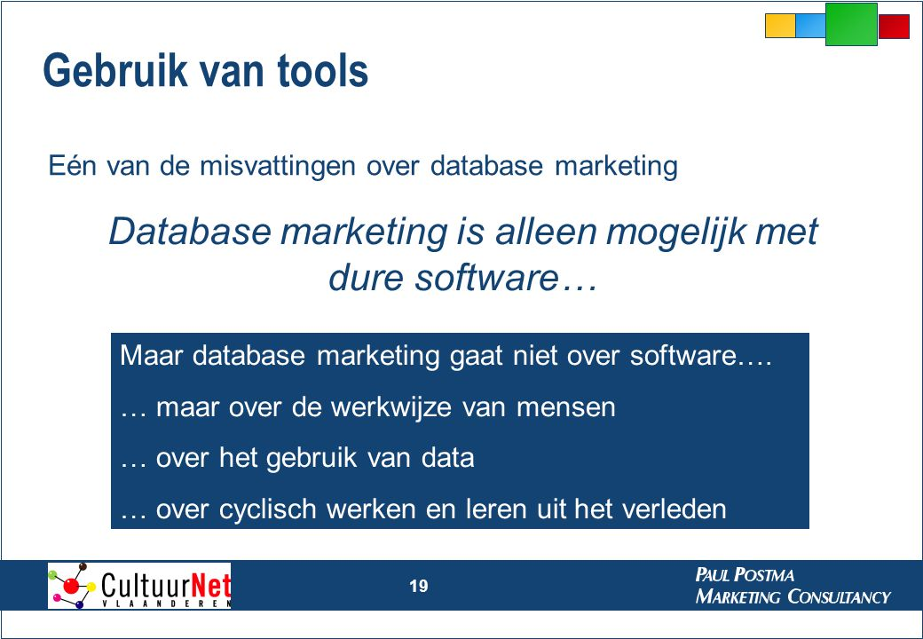 19 Eén van de misvattingen over database marketing Gebruik van tools Database marketing is alleen mogelijk met dure software… Maar database marketing