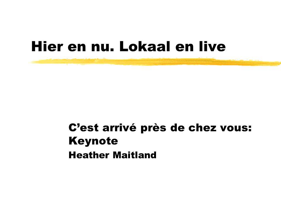 Hier en nu. Lokaal en live C'est arrivé près de chez vous: Keynote Heather Maitland