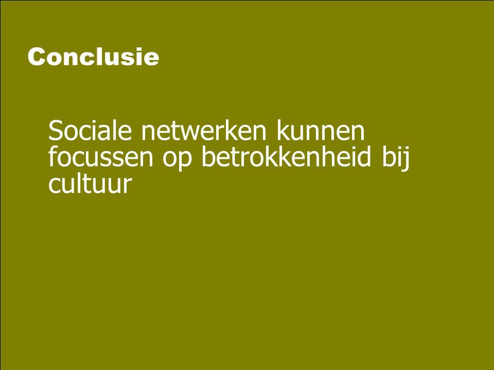 Conclusie Sociale netwerken kunnen focussen op betrokkenheid bij cultuur