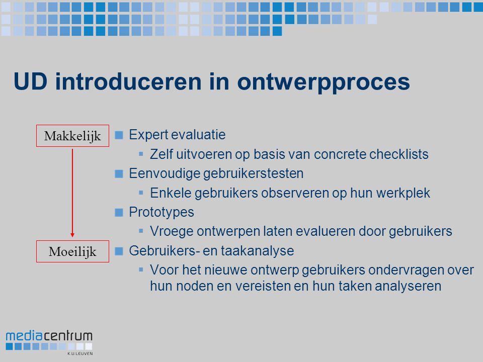 UD introduceren in ontwerpproces Expert evaluatie  Zelf uitvoeren op basis van concrete checklists Eenvoudige gebruikerstesten  Enkele gebruikers ob