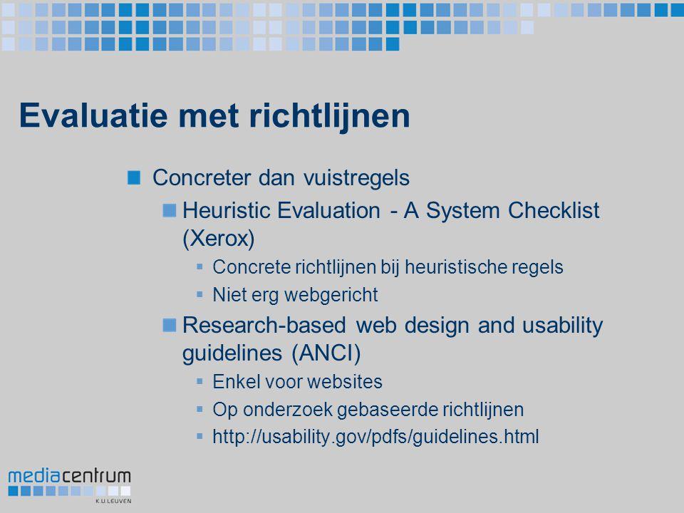 Evaluatie met richtlijnen Concreter dan vuistregels Heuristic Evaluation - A System Checklist (Xerox)  Concrete richtlijnen bij heuristische regels 