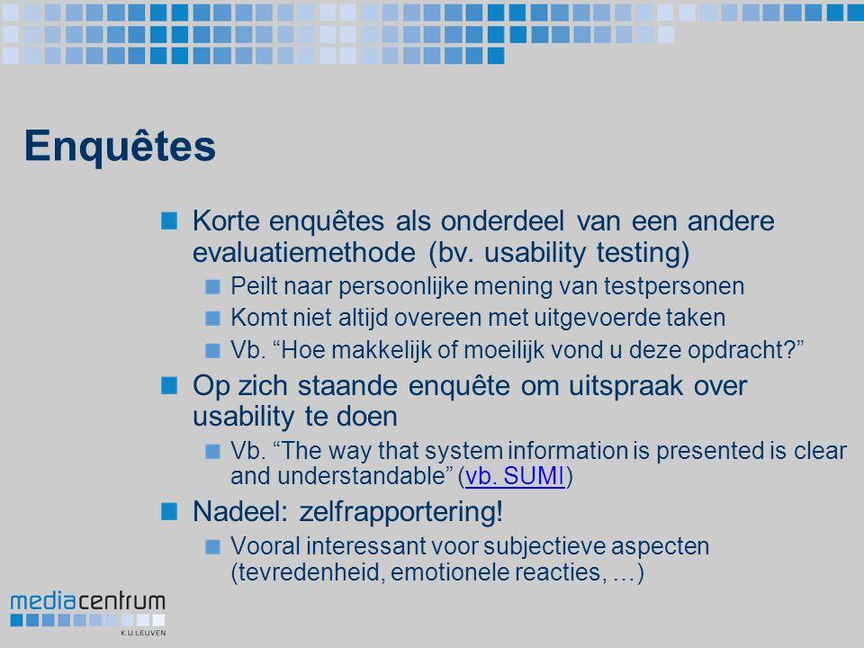 Enquêtes Korte enquêtes als onderdeel van een andere evaluatiemethode (bv. usability testing) Peilt naar persoonlijke mening van testpersonen Komt nie