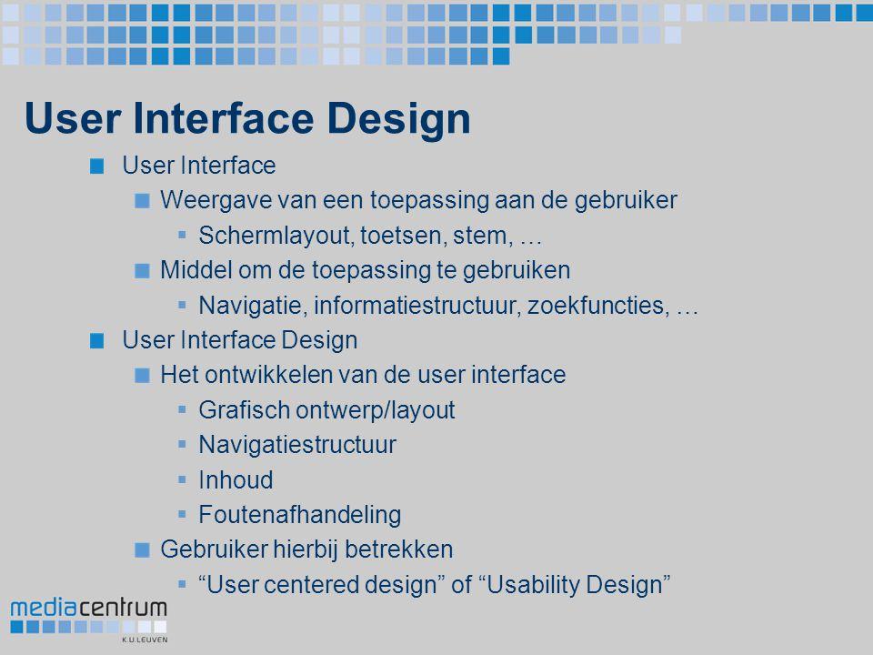 User Interface Design User Interface Weergave van een toepassing aan de gebruiker  Schermlayout, toetsen, stem, … Middel om de toepassing te gebruike
