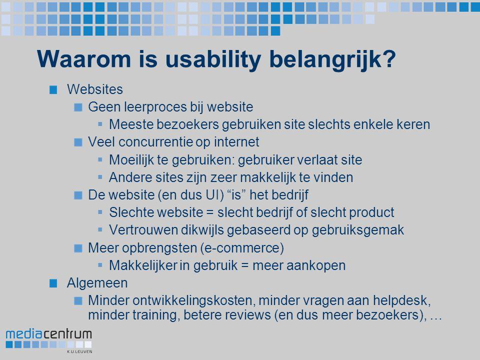 Waarom is usability belangrijk? Websites Geen leerproces bij website  Meeste bezoekers gebruiken site slechts enkele keren Veel concurrentie op inter