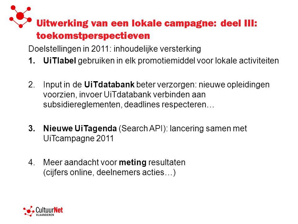 Uitwerking van een lokale campagne: deel III: toekomstperspectieven Doelstellingen in 2011: inhoudelijke versterking 1.UiTlabel gebruiken in elk promo