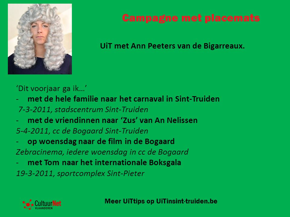 Campagne met placemats UiT met Ann Peeters van de Bigarreaux. 'Dit voorjaar ga ik…' -met de hele familie naar het carnaval in Sint-Truiden 7-3-2011, s