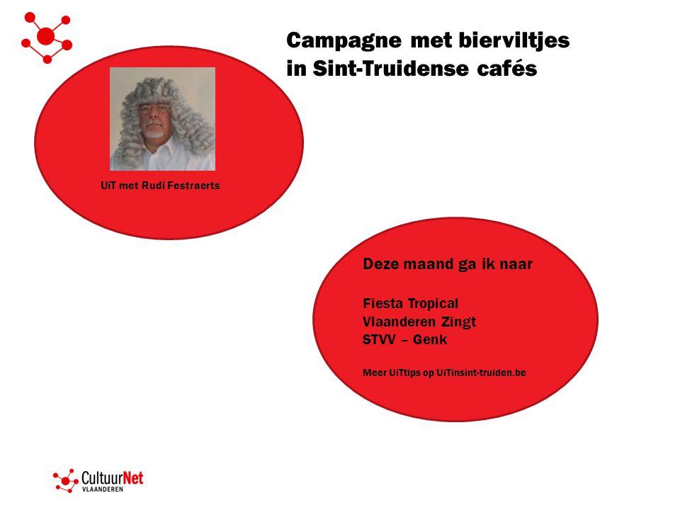 Campagne met bierviltjes in Sint-Truidense cafés UiT met Rudi Festraerts Deze maand ga ik naar Fiesta Tropical Vlaanderen Zingt STVV – Genk Meer UiTti