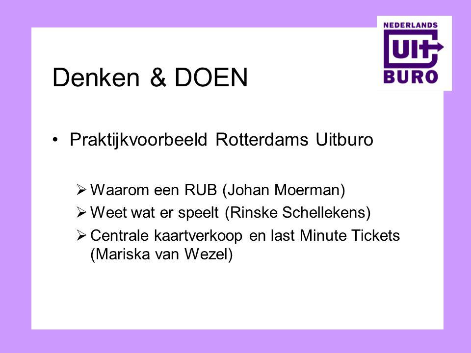Denken & DOEN Praktijkvoorbeeld Rotterdams Uitburo  Waarom een RUB (Johan Moerman)  Weet wat er speelt (Rinske Schellekens)  Centrale kaartverkoop