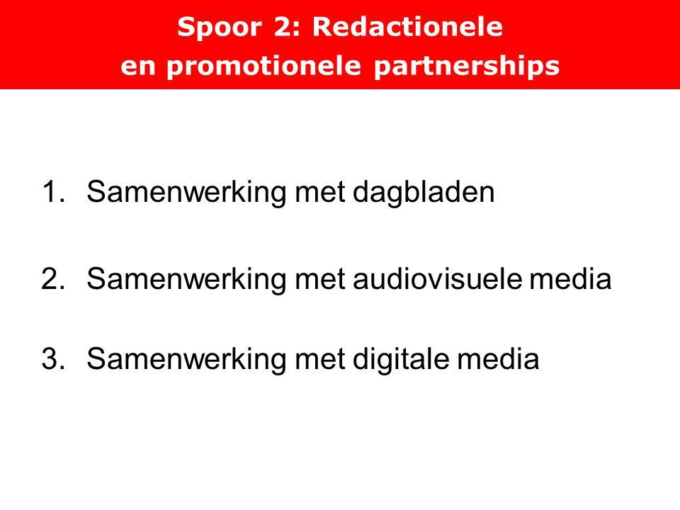 Spoor 2: Redactionele en promotionele partnerships 1.Samenwerking met dagbladen 2.Samenwerking met audiovisuele media 3.Samenwerking met digitale media