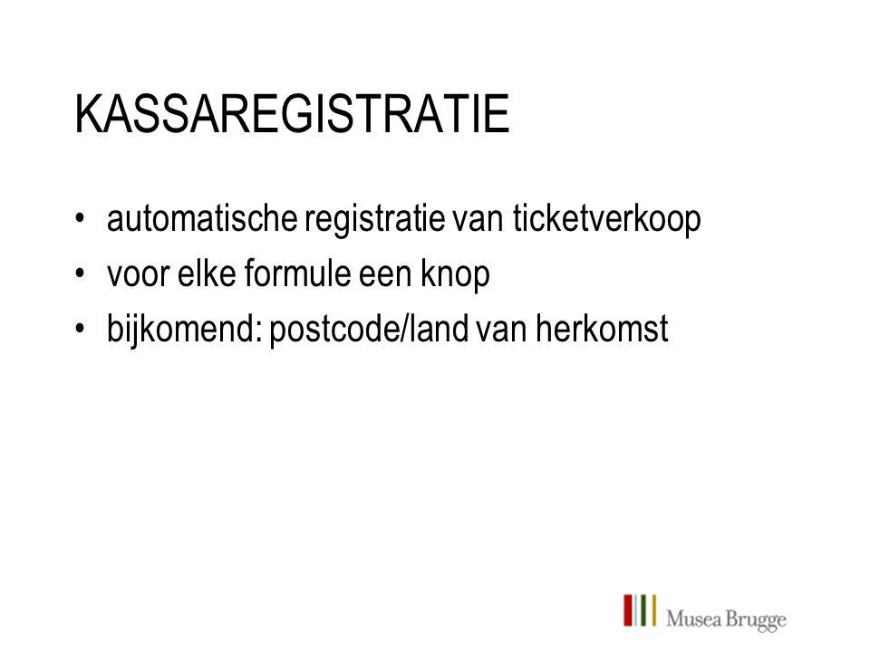 KASSAREGISTRATIE automatische registratie van ticketverkoop voor elke formule een knop bijkomend: postcode/land van herkomst