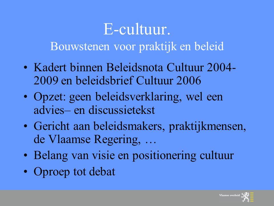 E-cultuur.Bouwstenen voor praktijk en beleid Inhoud: –Wat is e-cultuur.