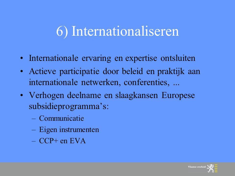 6) Internationaliseren Internationale ervaring en expertise ontsluiten Actieve participatie door beleid en praktijk aan internationale netwerken, conferenties,...