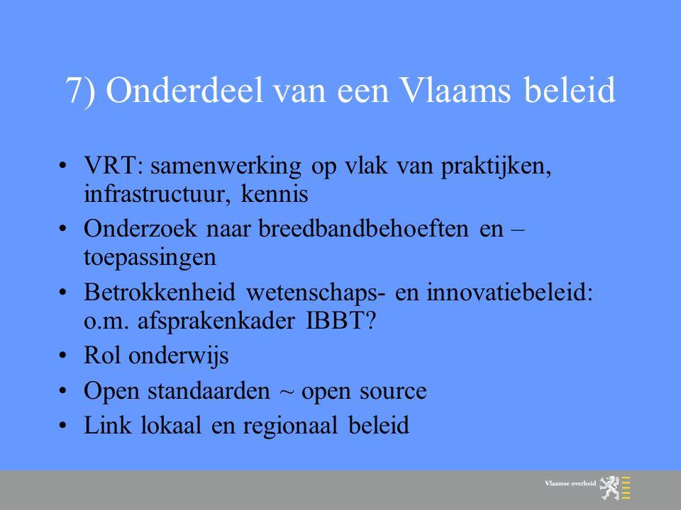 7) Onderdeel van een Vlaams beleid VRT: samenwerking op vlak van praktijken, infrastructuur, kennis Onderzoek naar breedbandbehoeften en – toepassingen Betrokkenheid wetenschaps- en innovatiebeleid: o.m.