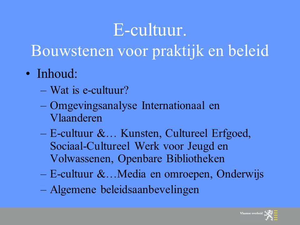 E-cultuur. Bouwstenen voor praktijk en beleid Inhoud: –Wat is e-cultuur.
