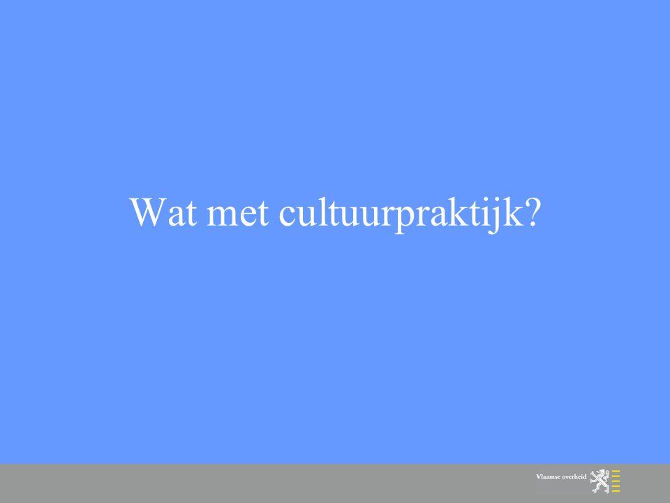 Wat met de cultuurpraktijk.