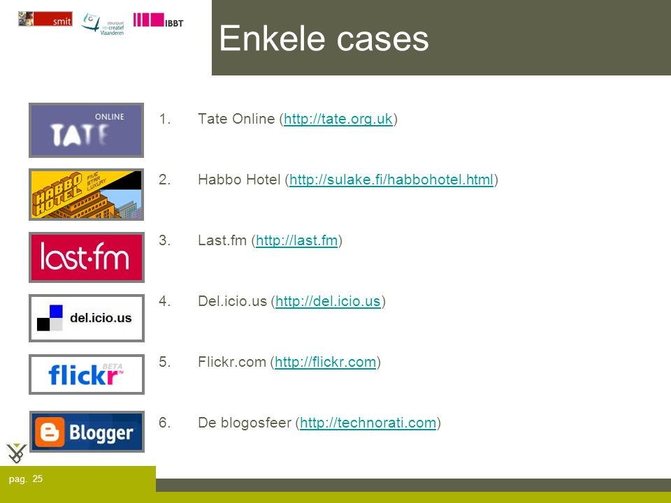 pag. 25 Enkele cases 1.Tate Online (http://tate.org.uk)http://tate.org.uk 2.Habbo Hotel (http://sulake.fi/habbohotel.html)http://sulake.fi/habbohotel.
