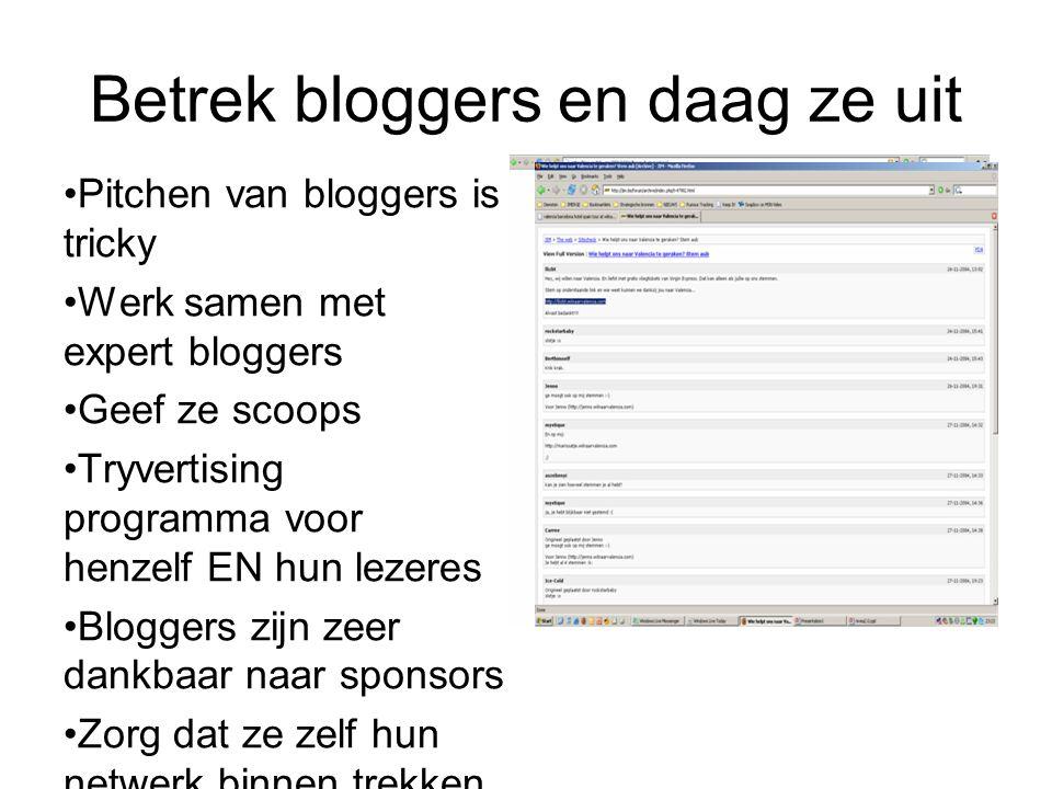Betrek bloggers en daag ze uit Pitchen van bloggers is tricky Werk samen met expert bloggers Geef ze scoops Tryvertising programma voor henzelf EN hun