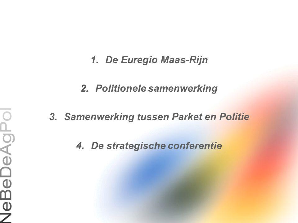 1.De Euregio Maas-Rijn 2.Politionele samenwerking 3.Samenwerking tussen Parket en Politie 4.De strategische conferentie