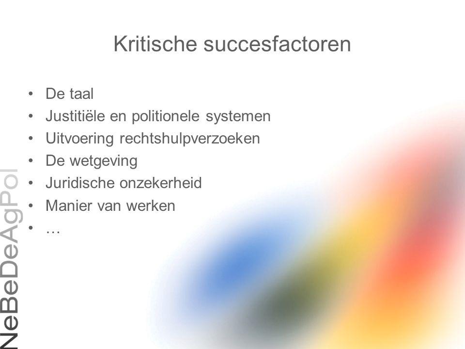 Kritische succesfactoren De taal Justitiële en politionele systemen Uitvoering rechtshulpverzoeken De wetgeving Juridische onzekerheid Manier van werk