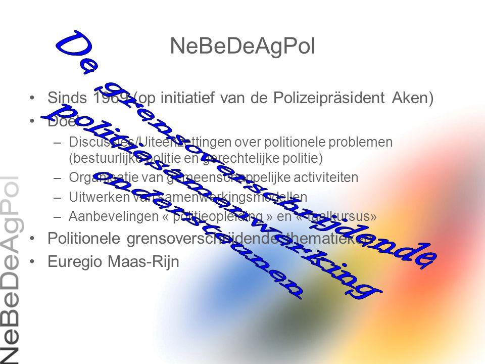 NeBeDeAgPol Sinds 1969 (op initiatief van de Polizeipräsident Aken) Doel : –Discussies/Uiteenzettingen over politionele problemen (bestuurlijke politi