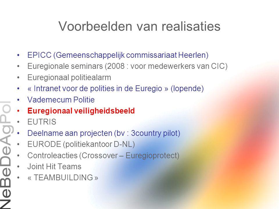 Voorbeelden van realisaties EPICC (Gemeenschappelijk commissariaat Heerlen) Euregionale seminars (2008 : voor medewerkers van CIC) Euregionaal politie
