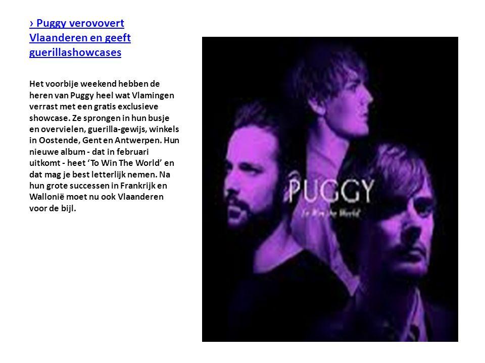 › Puggy verovovert Vlaanderen en geeft guerillashowcases Het voorbije weekend hebben de heren van Puggy heel wat Vlamingen verrast met een gratis exclusieve showcase.