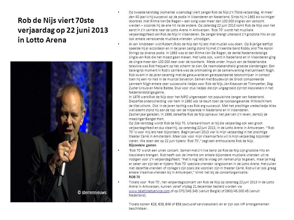 Rob de Nijs viert 70ste verjaardag op 22 juni 2013 in Lotto Arena Op tweede kerstdag (komende woensdag) viert zanger Rob de Nijs z'n 70ste verjaardag.