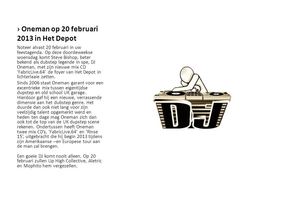 › Oneman op 20 februari 2013 in Het Depot Noteer alvast 20 februari in uw feestagenda. Op deze doordeweekse woensdag komt Steve Bishop, beter bekend a